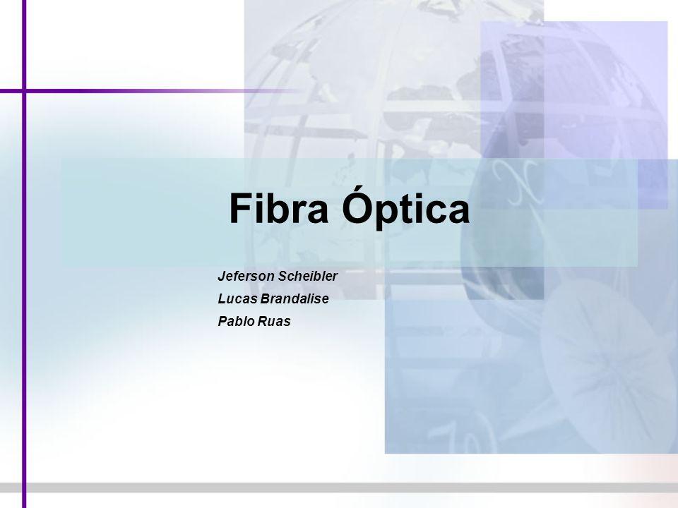 Fibra Óptica Jeferson Scheibler Lucas Brandalise Pablo Ruas
