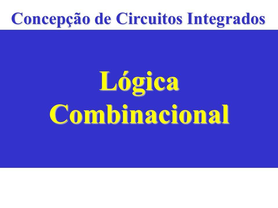 Lógica Combinacional Os sinais de saída de um circuito são resultados de uma combinação lógica dos sinais de entrada atuais.