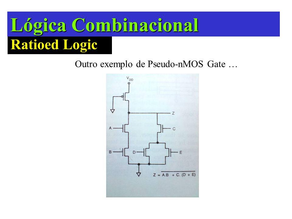 Lógica Combinacional Ratioed Logic Outro exemplo de Pseudo-nMOS Gate …
