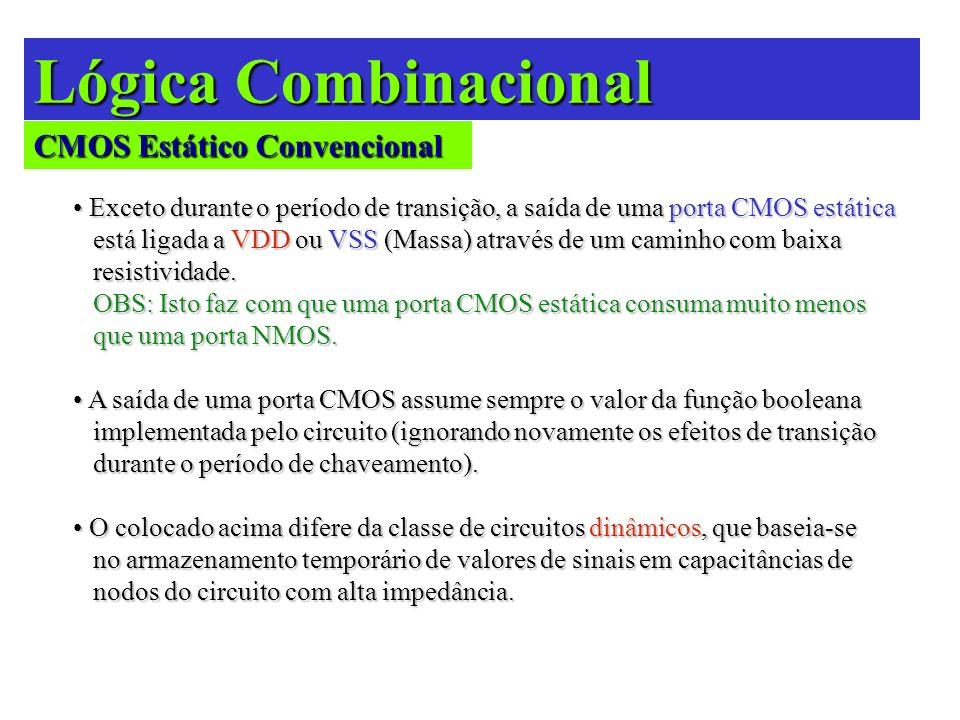 Lógica Combinacional E1E2E3 E1E2E3 VDD VSS S = f (E1,E2,E3) Somente PMOS Somente NMOS pull up pull down As redes PUP (pull up) e PDN (pull down) são duais.