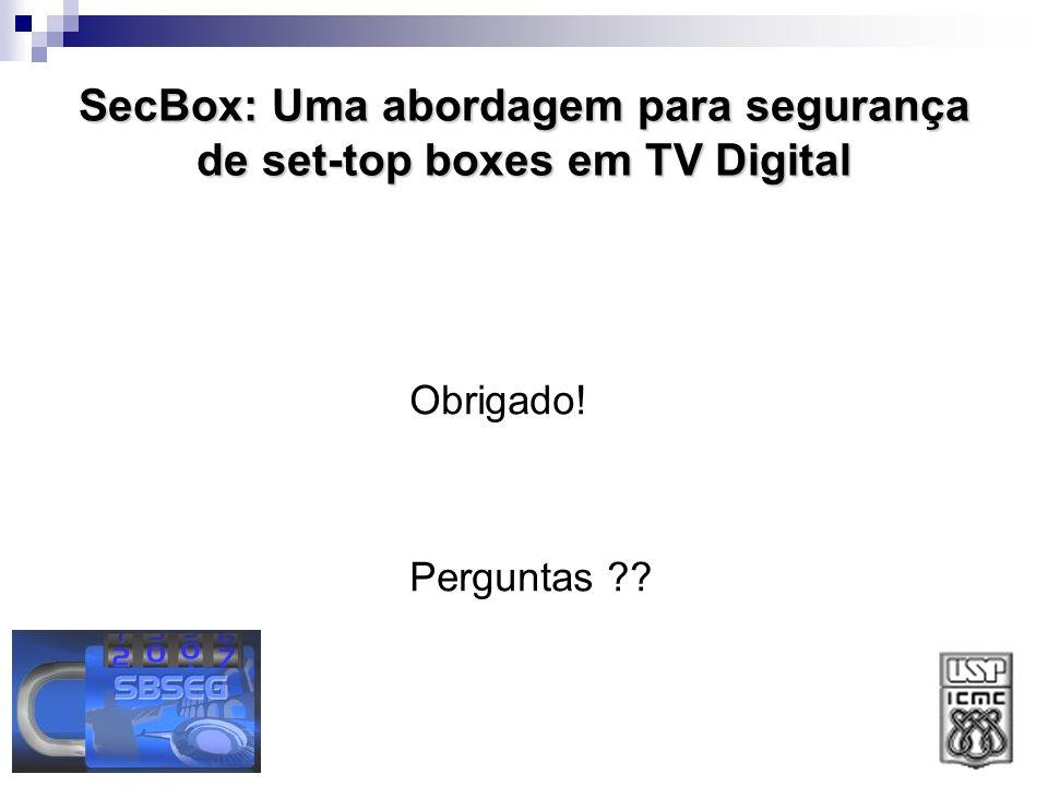 SecBox: Uma abordagem para segurança de set-top boxes em TV Digital Obrigado! Perguntas ??