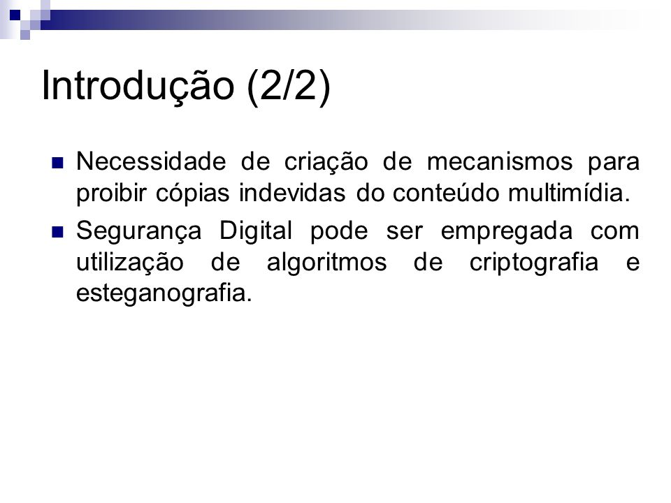 Introdução (2/2) Necessidade de criação de mecanismos para proibir cópias indevidas do conteúdo multimídia. Segurança Digital pode ser empregada com u