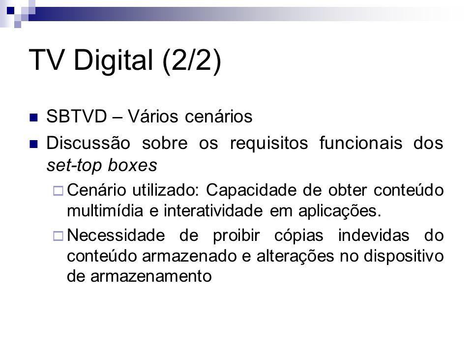 TV Digital (2/2) SBTVD – Vários cenários Discussão sobre os requisitos funcionais dos set-top boxes Cenário utilizado: Capacidade de obter conteúdo mu