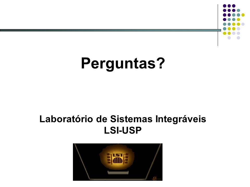Perguntas? Laboratório de Sistemas Integráveis LSI-USP