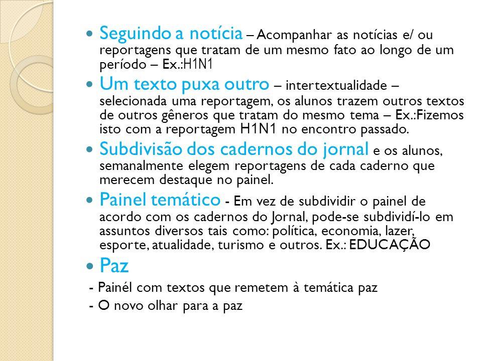 Seguindo a notícia – Acompanhar as notícias e/ ou reportagens que tratam de um mesmo fato ao longo de um período – Ex.: H1N1 Um texto puxa outro – int