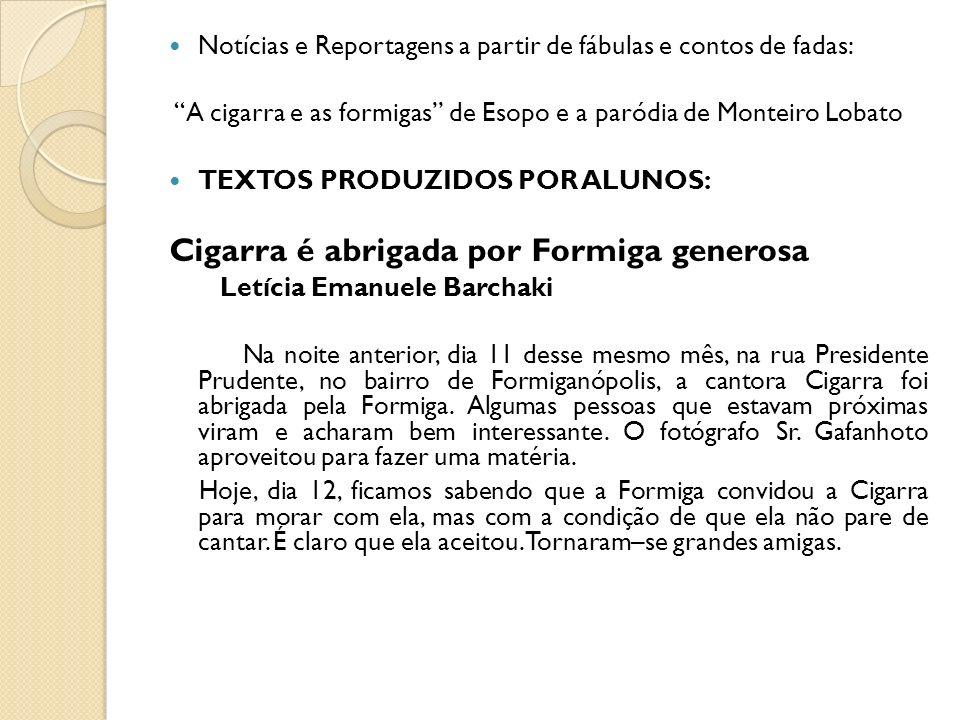 Notícias e Reportagens a partir de fábulas e contos de fadas: A cigarra e as formigas de Esopo e a paródia de Monteiro Lobato TEXTOS PRODUZIDOS POR AL