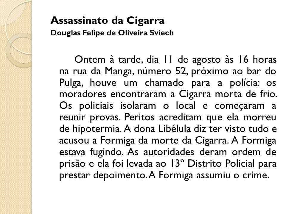 Assassinato da Cigarra Douglas Felipe de Oliveira Sviech Ontem à tarde, dia 11 de agosto às 16 horas na rua da Manga, número 52, próximo ao bar do Pul