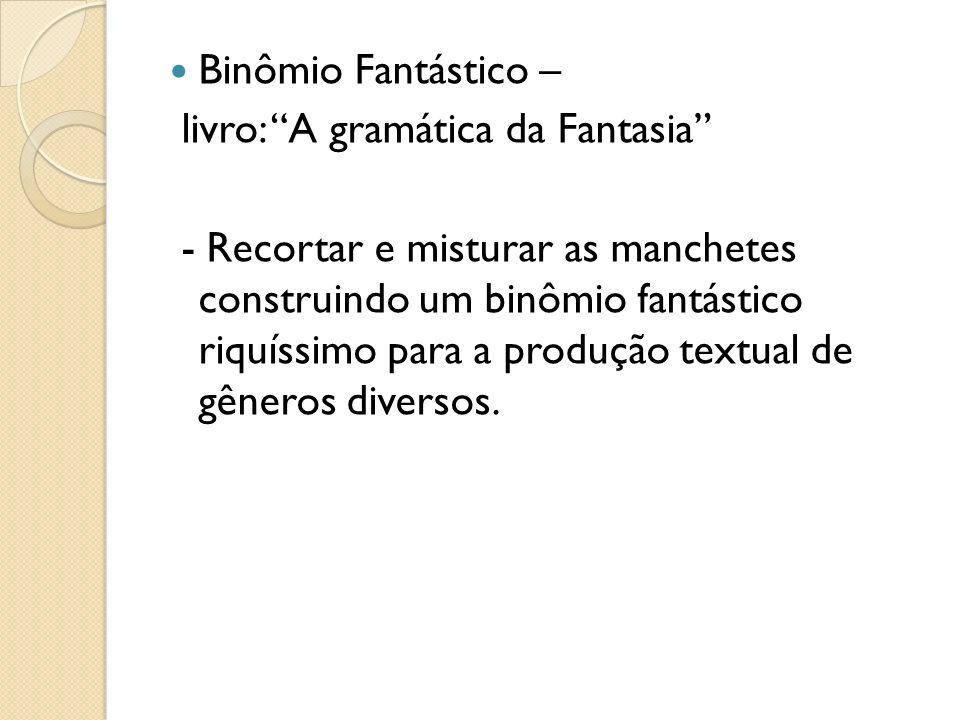 Binômio Fantástico – livro: A gramática da Fantasia - Recortar e misturar as manchetes construindo um binômio fantástico riquíssimo para a produção te