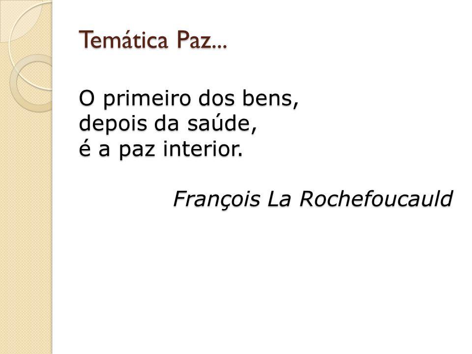 Temática Paz... O primeiro dos bens, depois da saúde, é a paz interior. François La Rochefoucauld