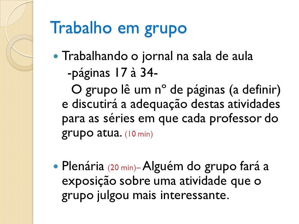 Trabalho em grupo Trabalhando o jornal na sala de aula -páginas 17 à 34- O grupo lê um nº de páginas (a definir) e discutirá a adequação destas ativid