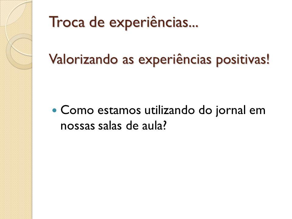 Troca de experiências... Valorizando as experiências positivas! Como estamos utilizando do jornal em nossas salas de aula?
