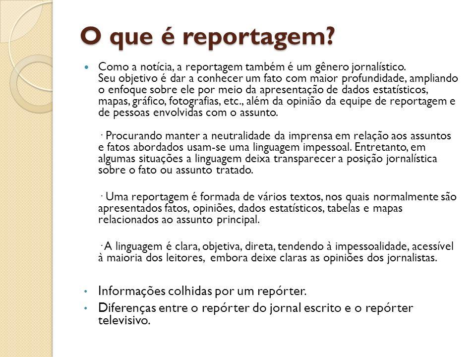 O que é reportagem? Como a notícia, a reportagem também é um gênero jornalístico. Seu objetivo é dar a conhecer um fato com maior profundidade, amplia