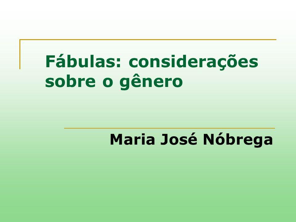 Fábulas: considerações sobre o gênero Maria José Nóbrega