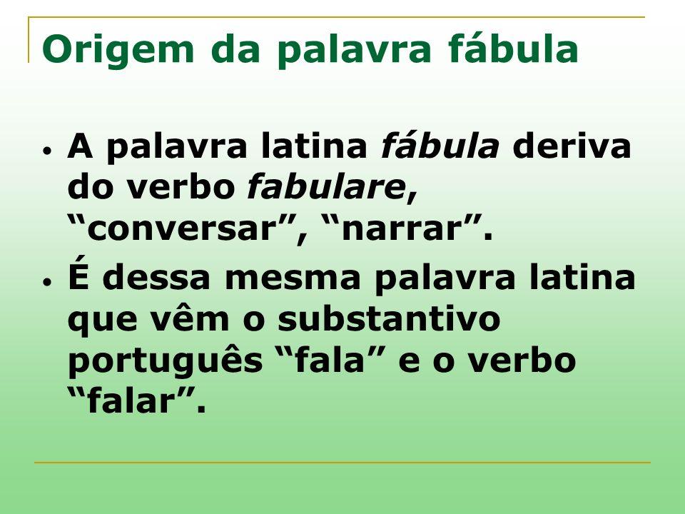 Origem da palavra fábula A palavra latina fábula deriva do verbo fabulare, conversar, narrar. É dessa mesma palavra latina que vêm o substantivo portu