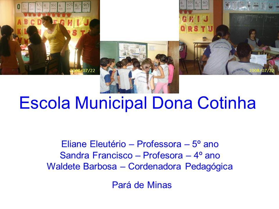 Escola Municipal Dona Cotinha Eliane Eleutério – Professora – 5º ano Sandra Francisco – Profesora – 4º ano Waldete Barbosa – Cordenadora Pedagógica Pa