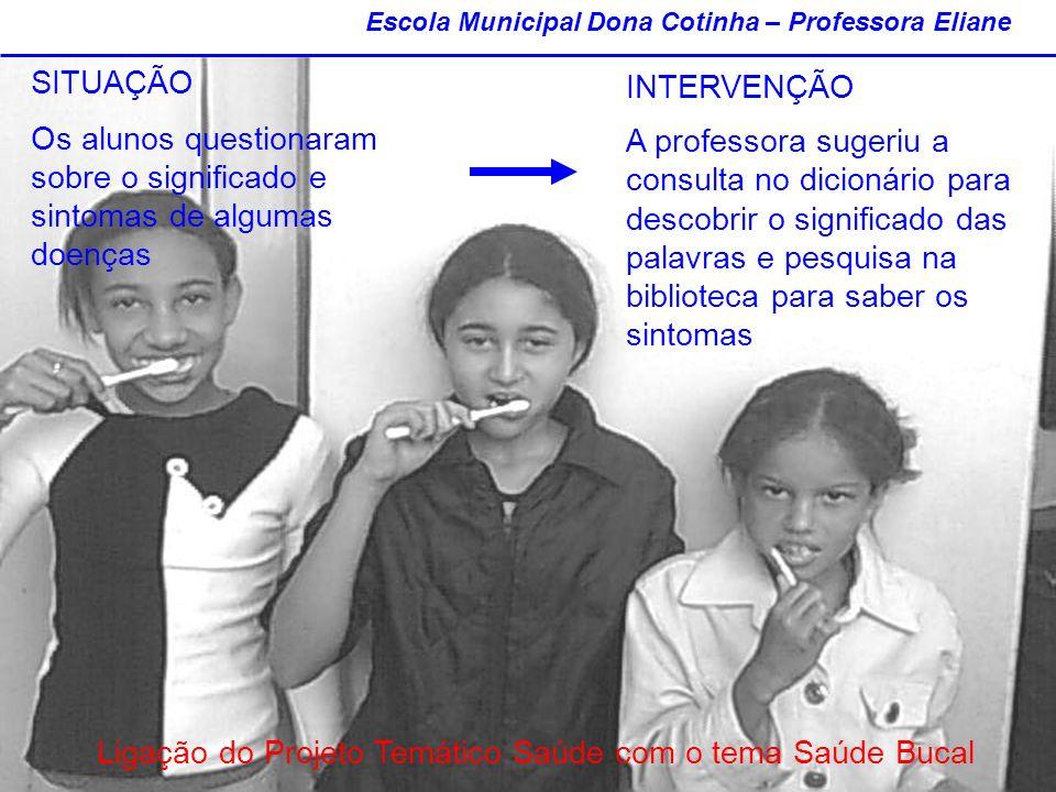SITUAÇÃO Os alunos questionaram sobre o significado e sintomas de algumas doenças Escola Municipal Dona Cotinha – Professora Eliane INTERVENÇÃO A prof