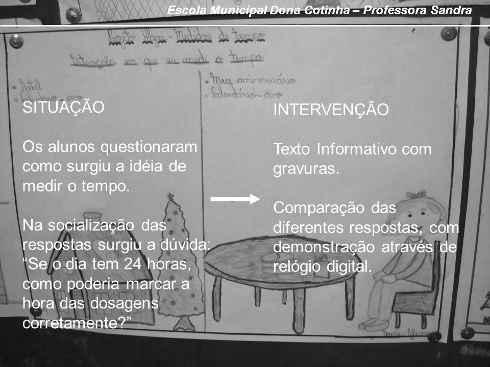 SITUAÇÃO Os alunos questionaram como surgiu a idéia de medir o tempo. Na socialização das respostas surgiu a dúvida: Se o dia tem 24 horas, como poder