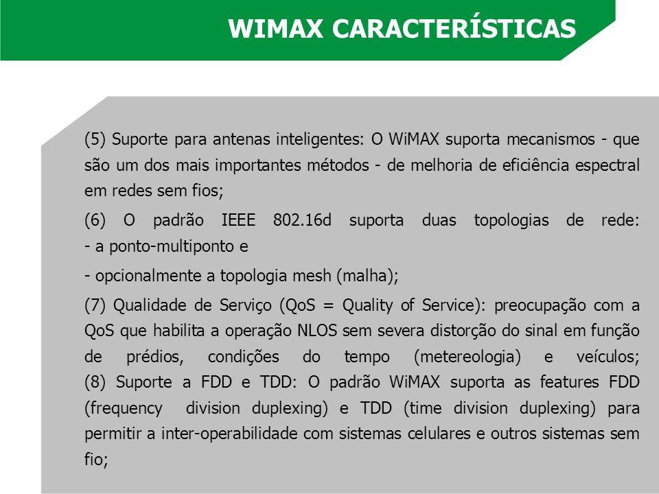 (5) Suporte para antenas inteligentes: O WiMAX suporta mecanismos - que são um dos mais importantes métodos - de melhoria de eficiência espectral em r
