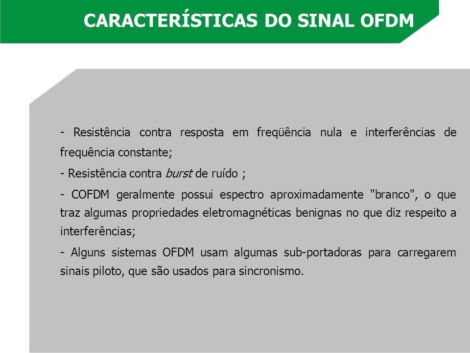 - Resistência contra resposta em freqüência nula e interferências de frequência constante; - Resistência contra burst de ruído ; - COFDM geralmente po