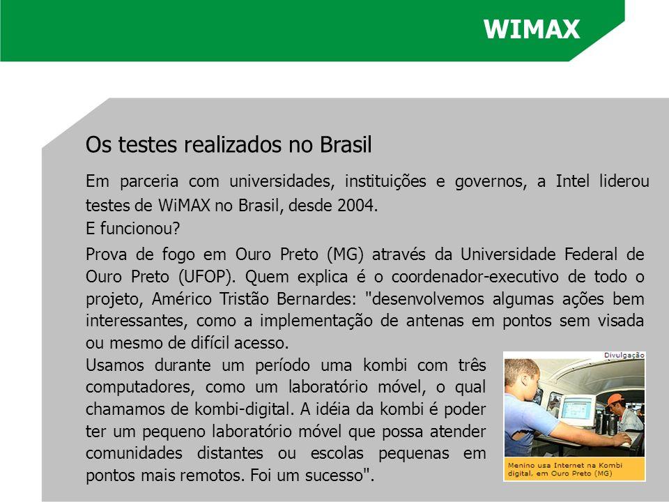 Os testes realizados no Brasil Em parceria com universidades, instituições e governos, a Intel liderou testes de WiMAX no Brasil, desde 2004. E funcio