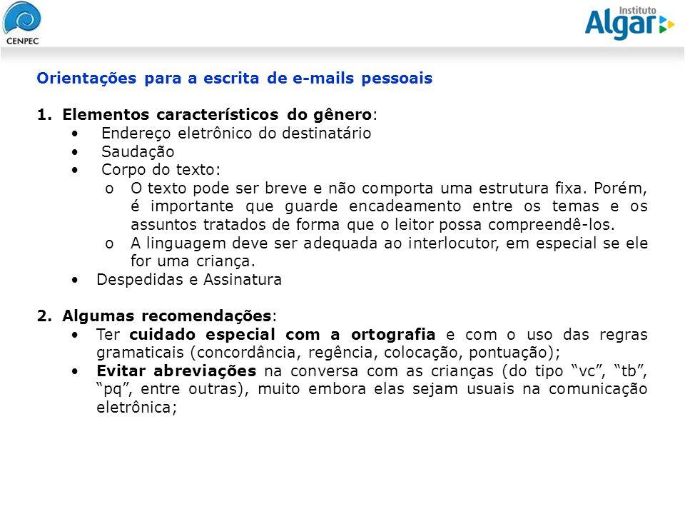 Reunião Gerencial, 20/05/2008 Orientações para a escrita de e-mails pessoais 1.Elementos característicos do gênero: Endereço eletrônico do destinatári