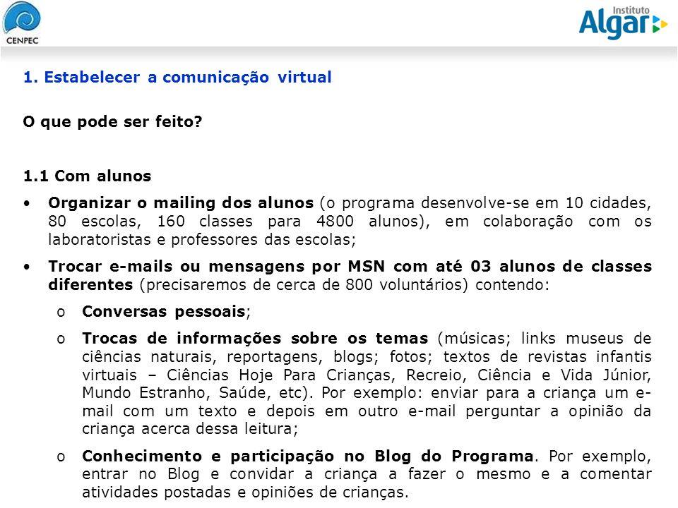 Reunião Gerencial, 20/05/2008 1. Estabelecer a comunicação virtual O que pode ser feito? 1.1 Com alunos Organizar o mailing dos alunos (o programa des