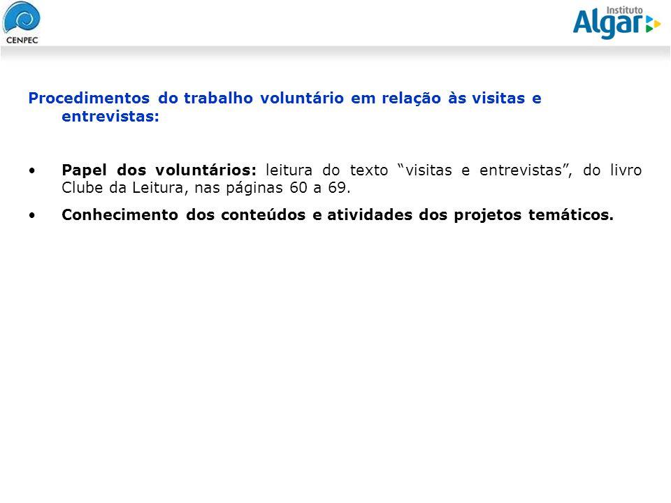 Reunião Gerencial, 20/05/2008 Procedimentos do trabalho voluntário em relação às visitas e entrevistas: Papel dos voluntários: leitura do texto visita
