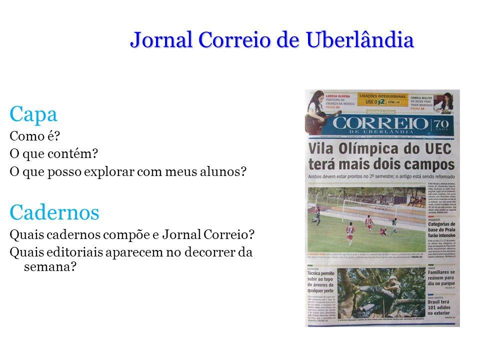 Jornal Correio de Uberlândia Capa Como é? O que contém? O que posso explorar com meus alunos? Cadernos Quais cadernos compõe e Jornal Correio? Quais e