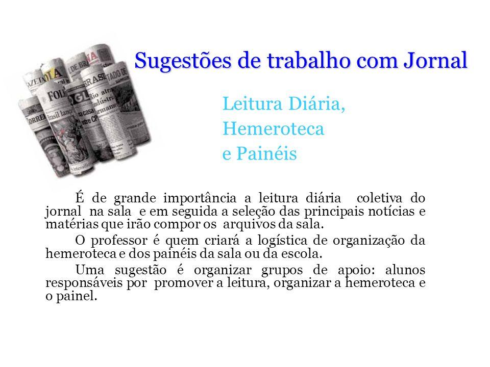 Sugestões de trabalho com Jornal Leitura Diária, Hemeroteca e Painéis É de grande importância a leitura diária coletiva do jornal na sala e em seguida