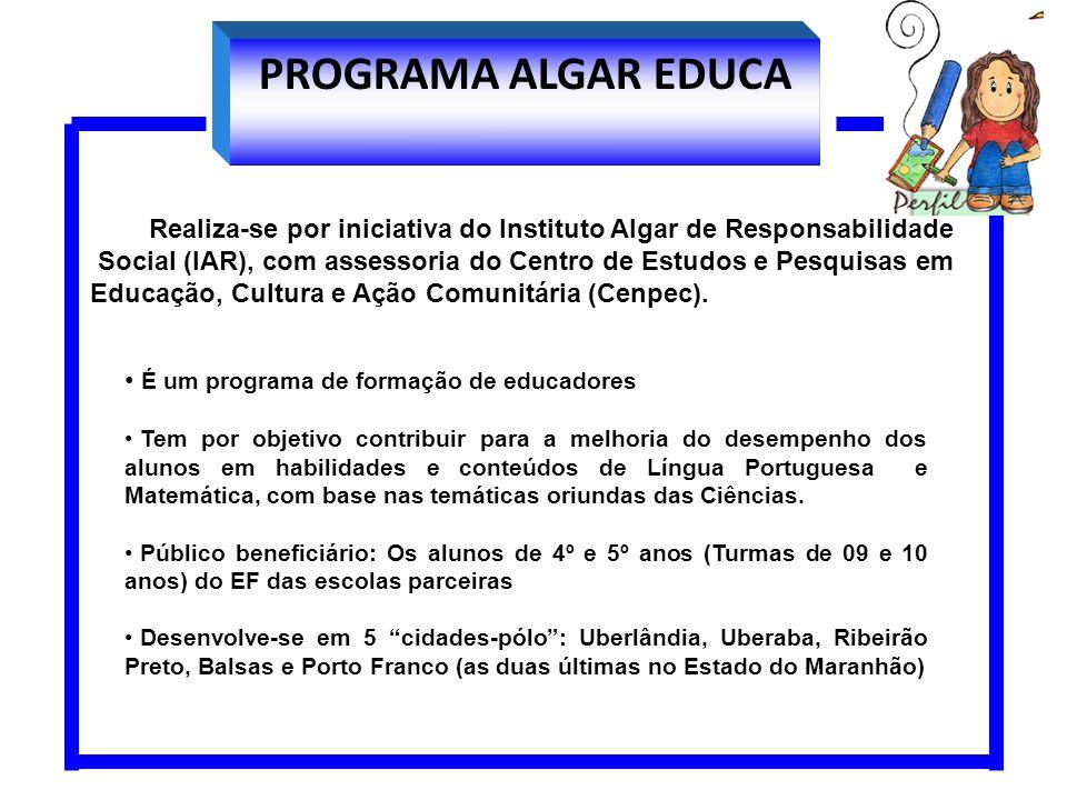 PROGRAMA ALGAR EDUCA Realiza-se por iniciativa do Instituto Algar de Responsabilidade Social (IAR), com assessoria do Centro de Estudos e Pesquisas em