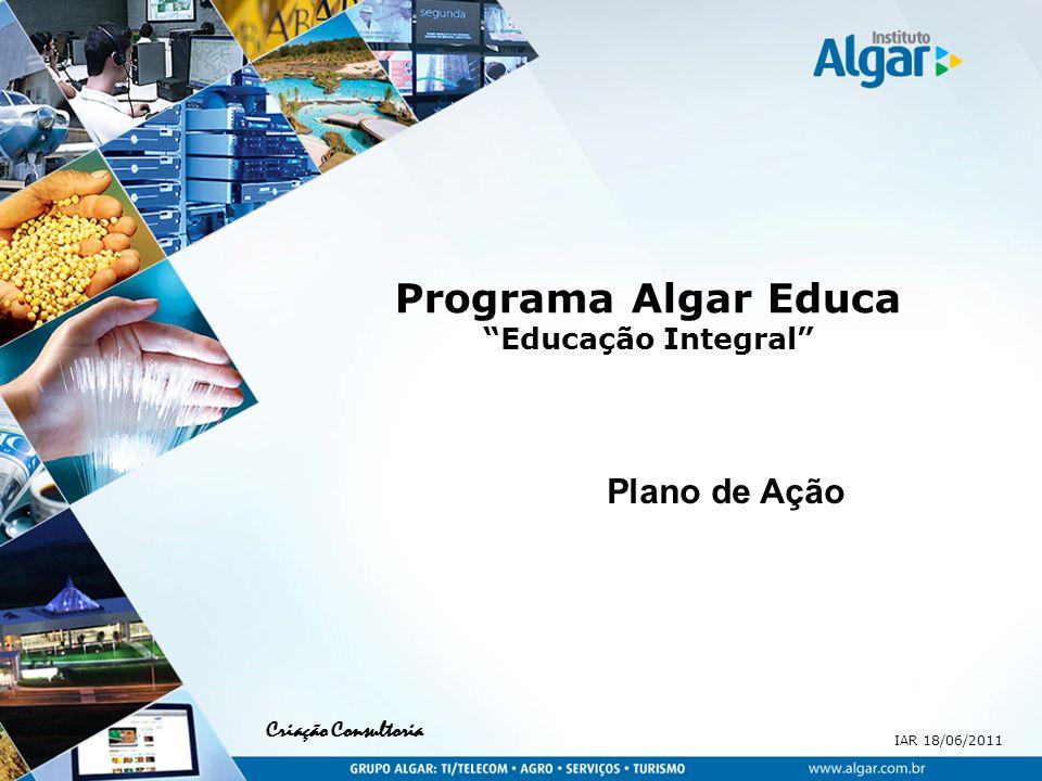 IAR, 18/06/2011 Criação Consultoria Objetivos Constituir-se num instrumento de trabalho para os gestores das escolas na implementação do Programa Algar Educa/2011.