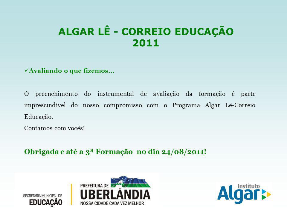 ALGAR LÊ - CORREIO EDUCAÇÃO 2011 Avaliando o que fizemos...