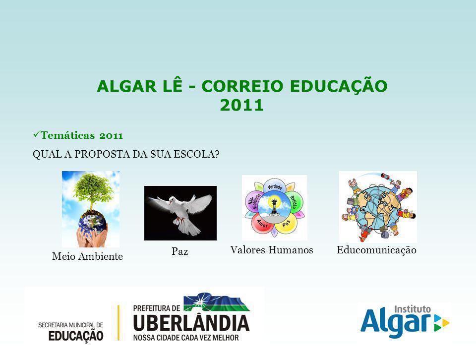 ALGAR LÊ - CORREIO EDUCAÇÃO 2011 Temáticas 2011 QUAL A PROPOSTA DA SUA ESCOLA.