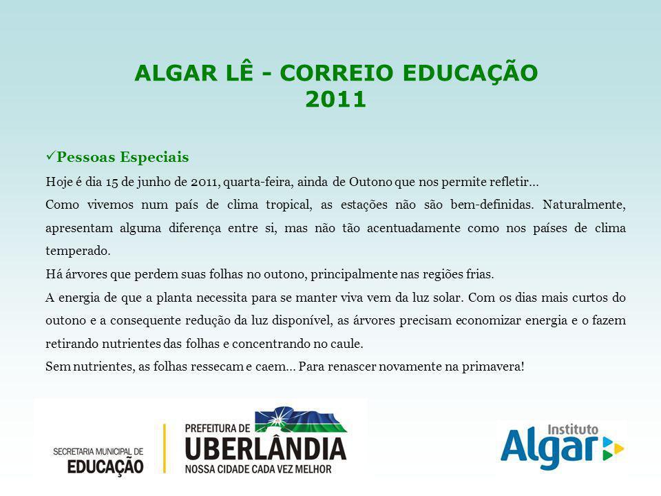 ALGAR LÊ - CORREIO EDUCAÇÃO 2011 Pessoas Especiais Hoje é dia 15 de junho de 2011, quarta-feira, ainda de Outono que nos permite refletir...