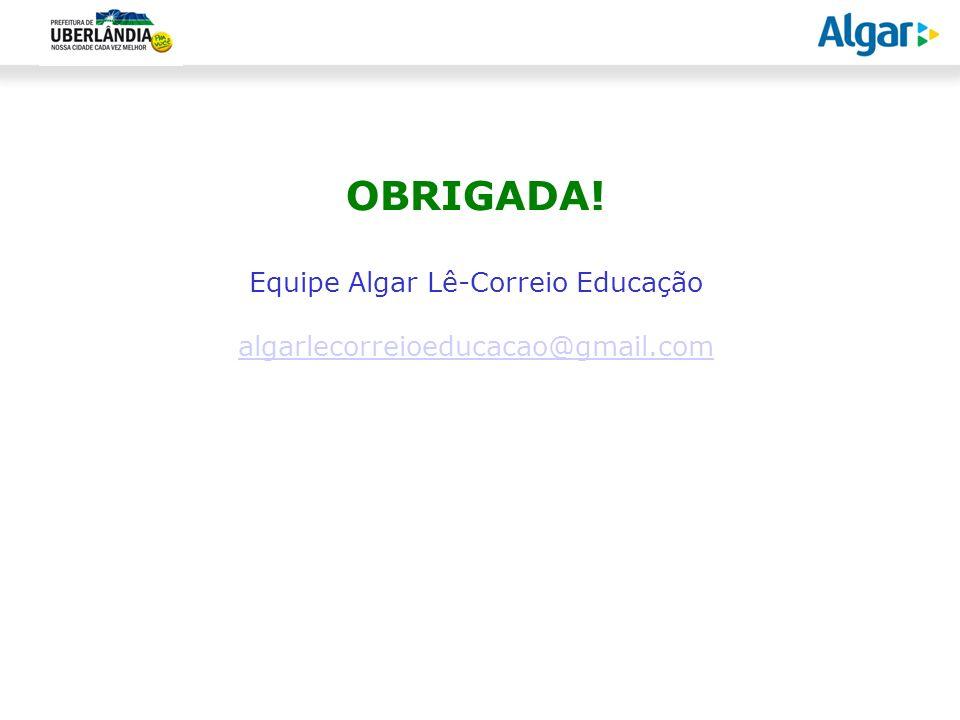 OBRIGADA! Equipe Algar Lê-Correio Educação algarlecorreioeducacao@gmail.com