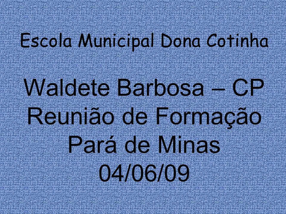 Escola Municipal Dona Cotinha Waldete Barbosa – CP Reunião de Formação Pará de Minas 04/06/09