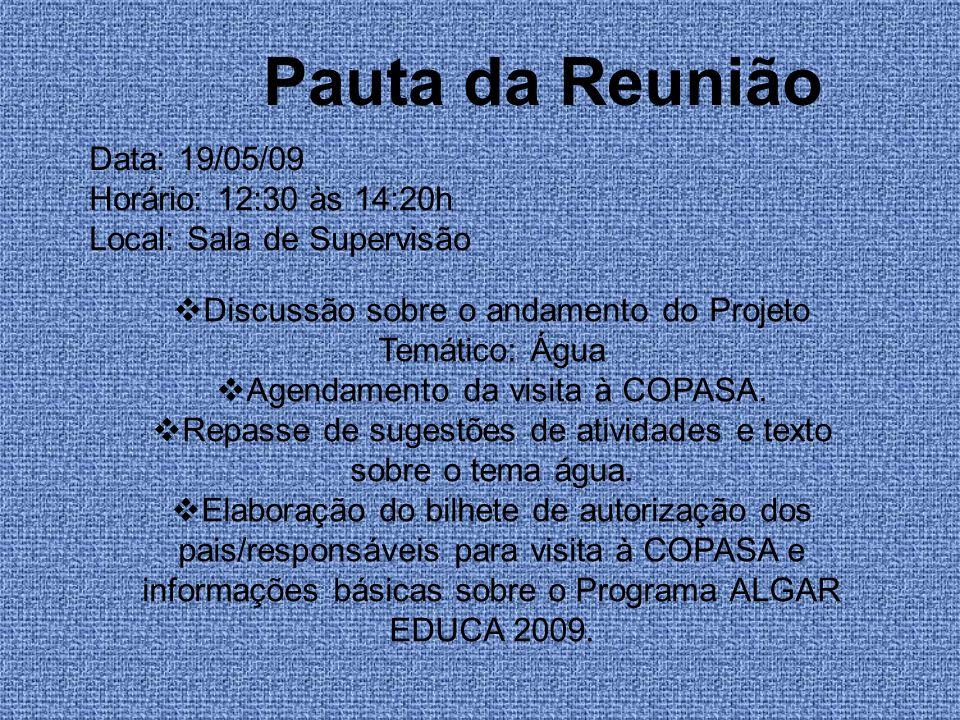 Pauta da Reunião Data: 19/05/09 Horário: 12:30 às 14:20h Local: Sala de Supervisão Discussão sobre o andamento do Projeto Temático: Água Agendamento d