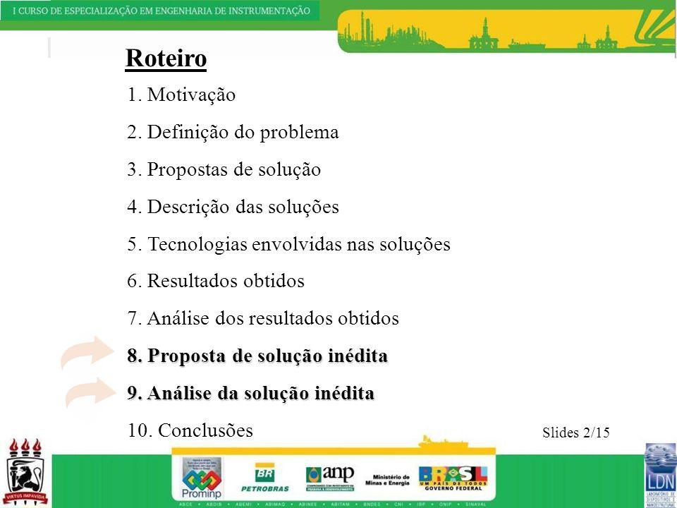 Roteiro 1. Motivação 2. Definição do problema 3. Propostas de solução 4. Descrição das soluções 5. Tecnologias envolvidas nas soluções 6. Resultados o