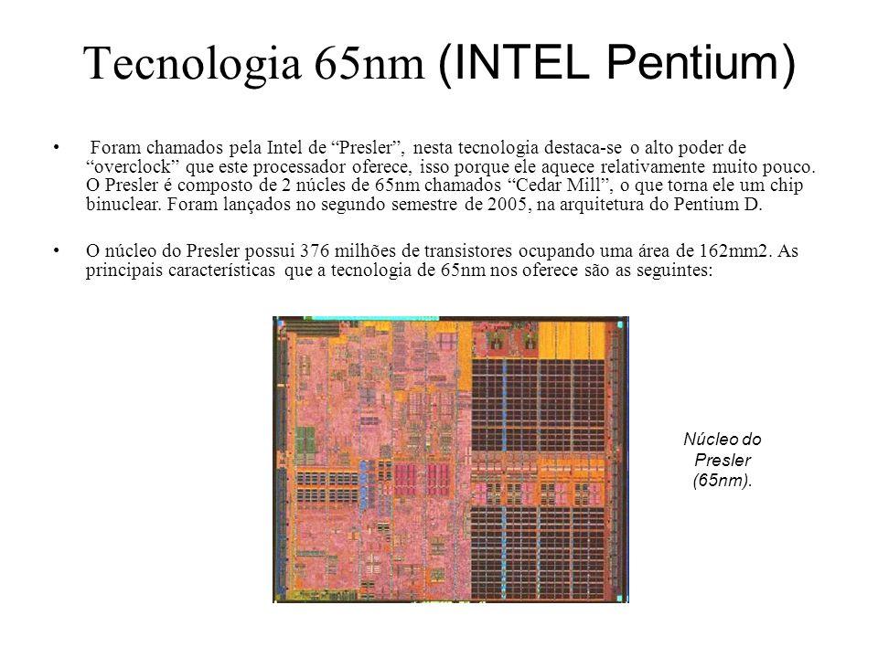 Tecnologia 65nm (INTEL Pentium) Foram chamados pela Intel de Presler, nesta tecnologia destaca-se o alto poder de overclock que este processador ofere
