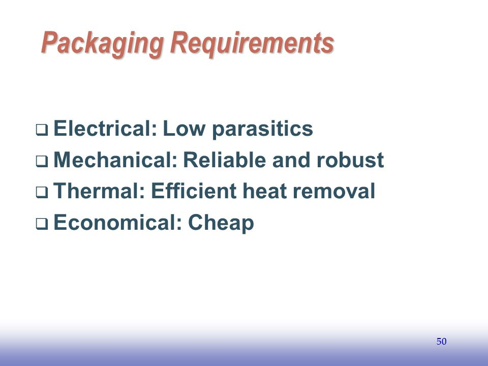 EE141 50 Packaging Requirements Electrical: Low parasitics Mechanical: Reliable and robust Thermal: Efficient heat removal Economical: Cheap 50