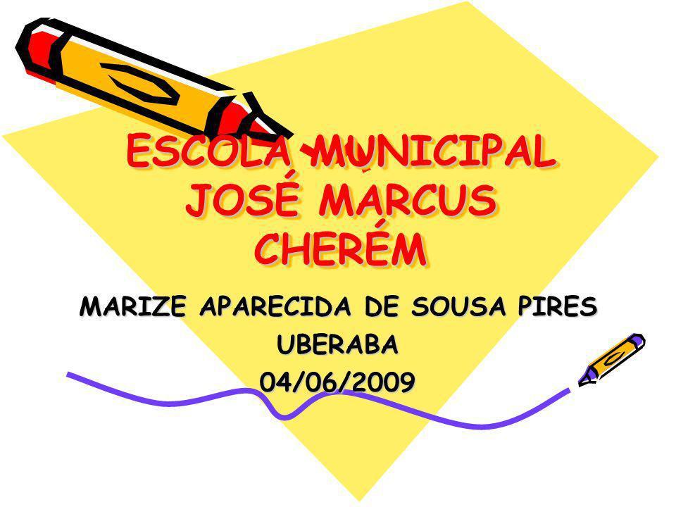 ESCOLA MUNICIPAL JOSÉ MARCUS CHERÉM MARIZE APARECIDA DE SOUSA PIRES UBERABA04/06/2009