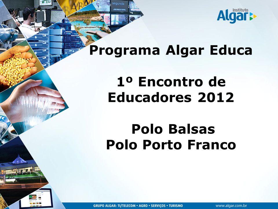 Programa Algar Educa 1º Encontro de Educadores 2012 Polo Balsas Polo Porto Franco