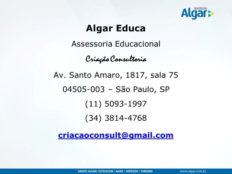 Algar Educa Assessoria Educacional Criação Consultoria Av. Santo Amaro, 1817, sala 75 04505-003 – São Paulo, SP (11) 5093-1997 (34) 3814-4768 criacaoc