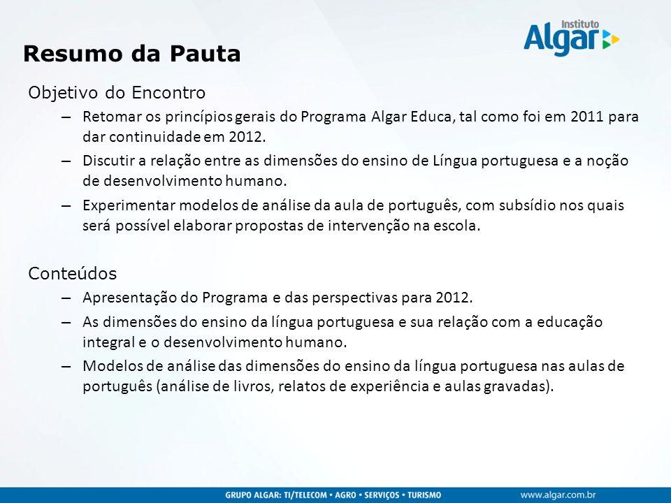 Resumo da Pauta Objetivo do Encontro – Retomar os princípios gerais do Programa Algar Educa, tal como foi em 2011 para dar continuidade em 2012. – Dis