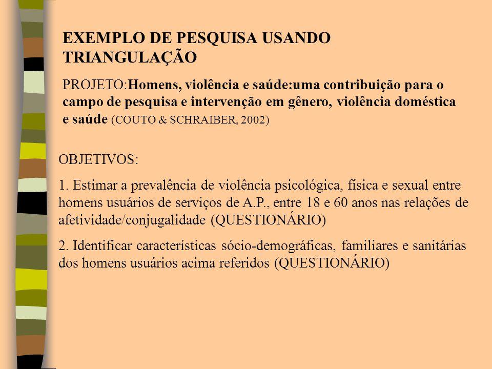 EXEMPLO DE PESQUISA USANDO TRIANGULAÇÃO PROJETO:Homens, violência e saúde:uma contribuição para o campo de pesquisa e intervenção em gênero, violência