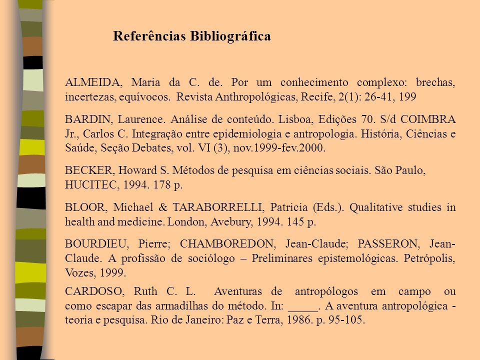 Referências Bibliográfica ALMEIDA, Maria da C. de. Por um conhecimento complexo: brechas, incertezas, equívocos. Revista Anthropológicas, Recife, 2(1)