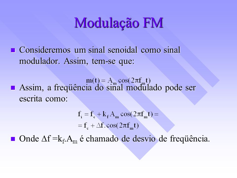 Modulação FM Consideremos um sinal senoidal como sinal modulador. Assim, tem-se que: Consideremos um sinal senoidal como sinal modulador. Assim, tem-s