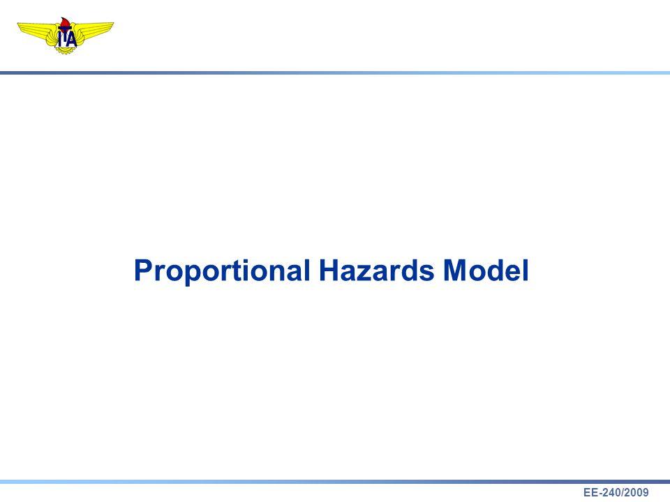 EE-240/2009 Proportional Hazards Model Exemplo t 0 =1 =2 =n-1 =n 0 t =1 =2 =n-1 =n x 1 = T 290 830 580 560