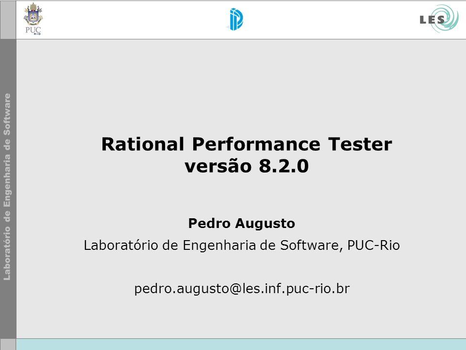 Rational Performance Tester versão 8.2.0 Pedro Augusto Laboratório de Engenharia de Software, PUC-Rio pedro.augusto@les.inf.puc-rio.br