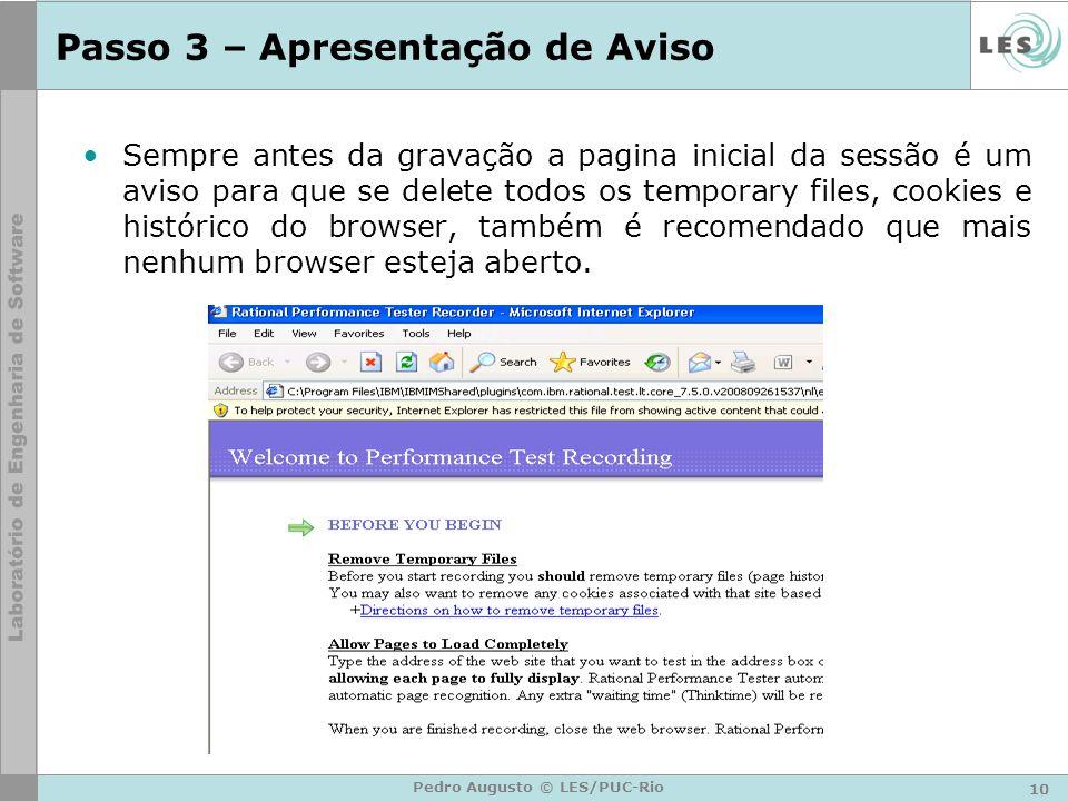 10 Pedro Augusto © LES/PUC-Rio Passo 3 – Apresentação de Aviso Sempre antes da gravação a pagina inicial da sessão é um aviso para que se delete todos